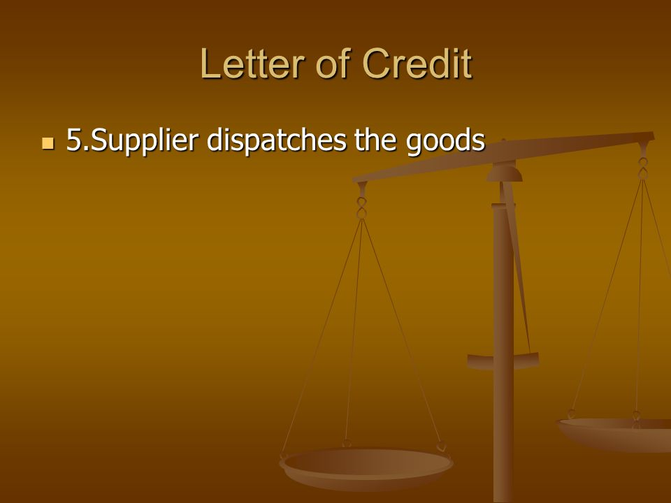 Letter of Credit 6.Supplier receives the duplicated Bill of Lading 6.Supplier receives the duplicated Bill of Lading