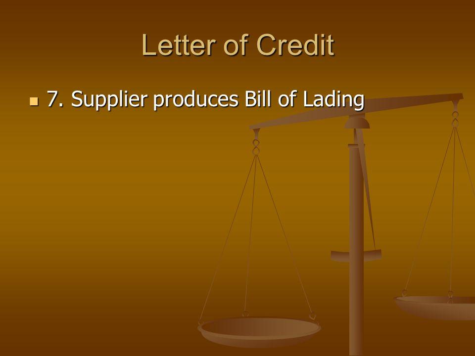 Letter of Credit 8.Supplier receives cash or acceptance 8.Supplier receives cash or acceptance