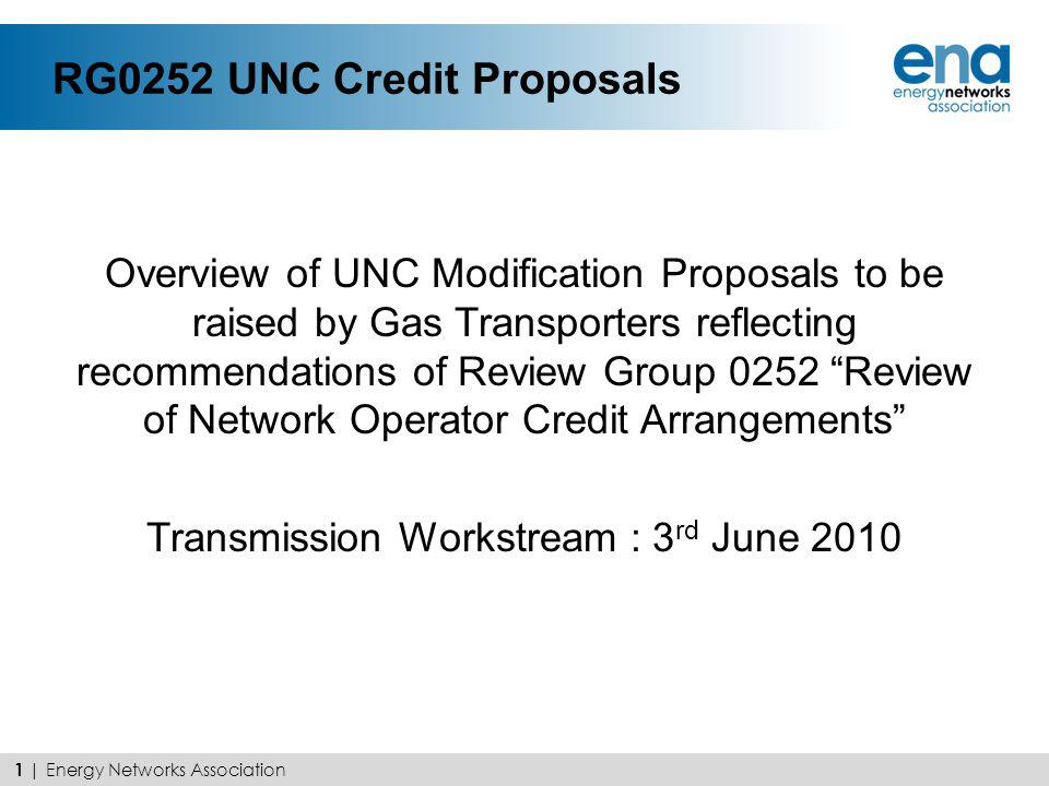 RG0252 UNC Credit Proposals Overview of UNC Modification Proposals to be raised by Gas Transporters reflecting recommendations of Review Group 0252 Re