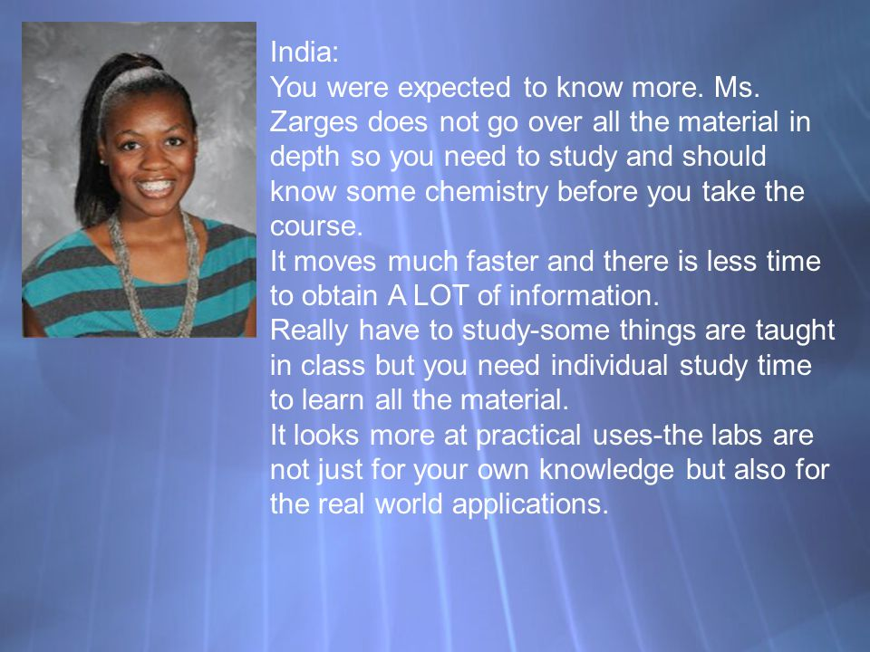 India: You were expected to know more. Ms. Zarges does not go over all the material in depth so you need to study and should know some chemistry befor