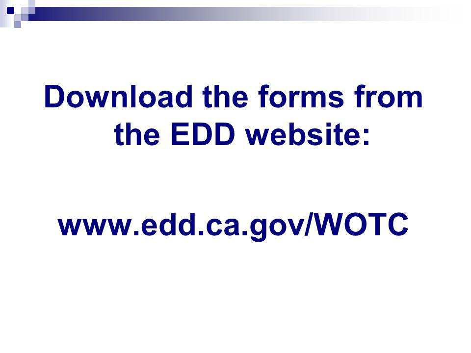 Download the forms from the EDD website: www.edd.ca.gov/WOTC
