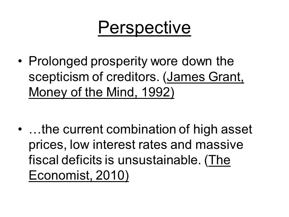 Perspective Prolonged prosperity wore down the scepticism of creditors.