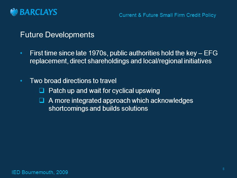 IED Bournemouth, 2009 Current & Future Small Firm Credit Policy 9 Partnership Approach.