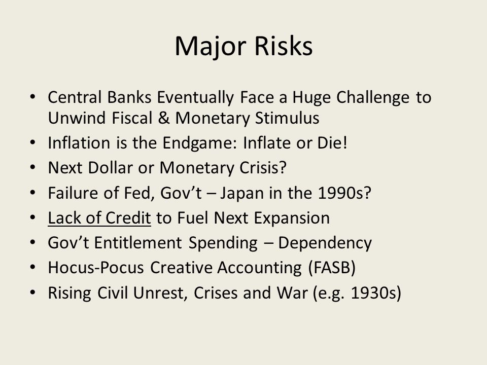 Major Risks Central Banks Eventually Face a Huge Challenge to Unwind Fiscal & Monetary Stimulus Inflation is the Endgame: Inflate or Die.