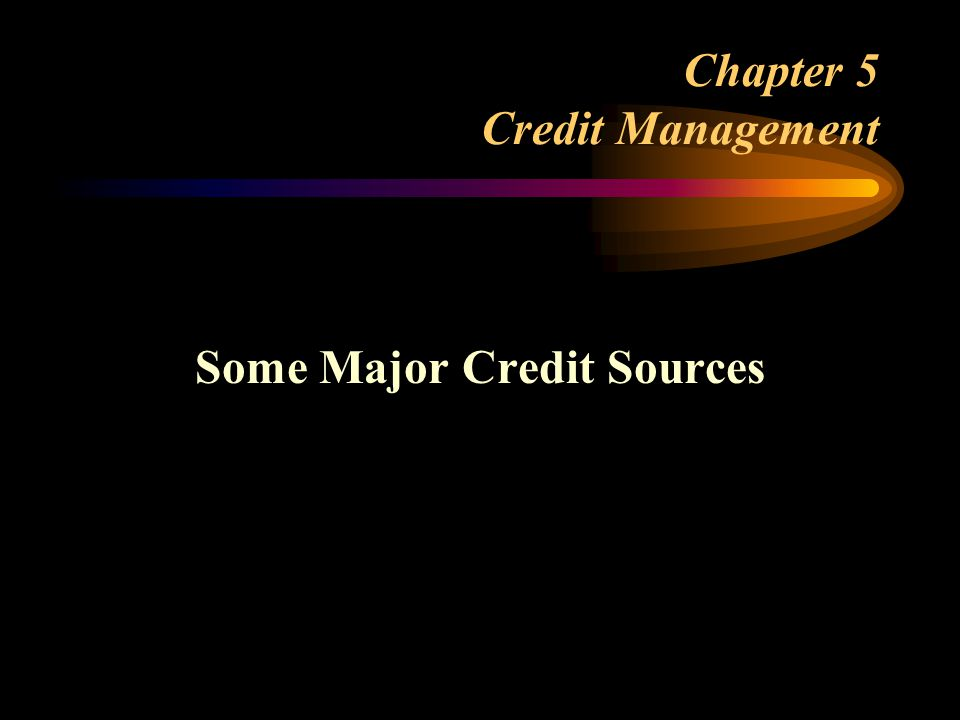 Chapter 5 Credit Management National Credit Cards –Issued by large corporations as well as financial institutions –Consumer controls how to pay it off Balance paid off each time -- usually no interest is charged Balance not paid off in full -- finance charge incurred –Still one of the most expensive sources of credit
