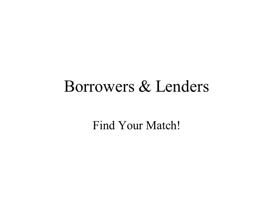 Borrowers & Lenders Find Your Match!