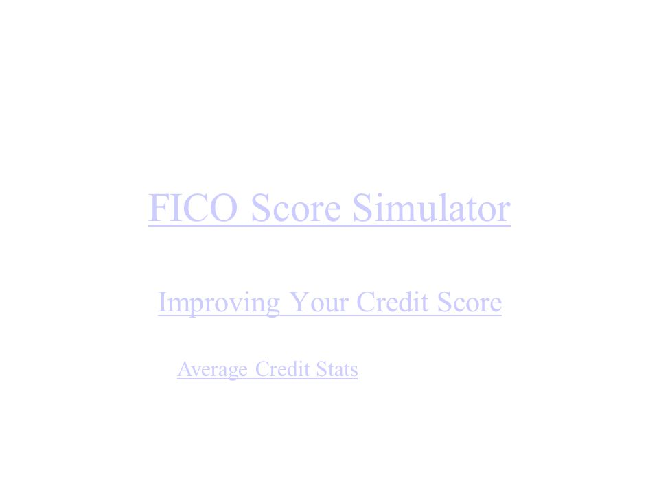 FICO Score Simulator Improving Your Credit Score Average Credit Stats