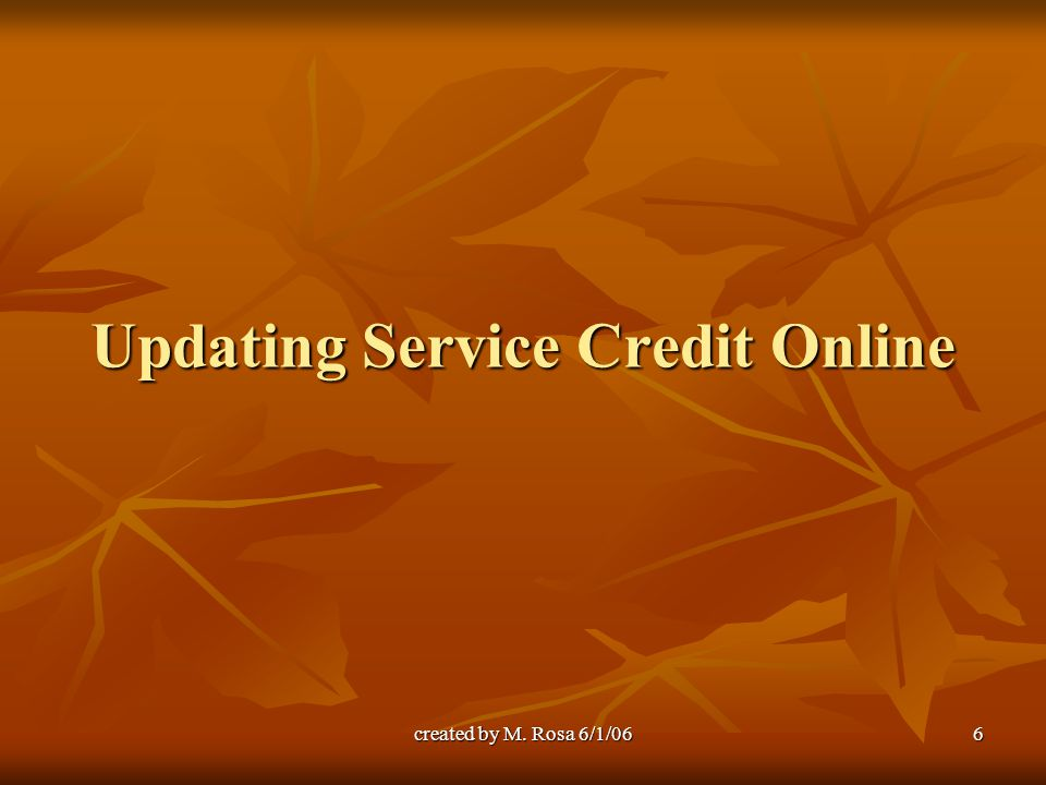 created by M. Rosa 6/1/066 Updating Service Credit Online