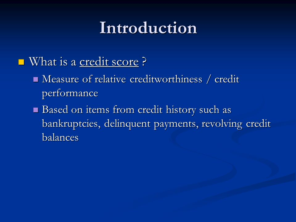 Introduction What is a credit score . What is a credit score .