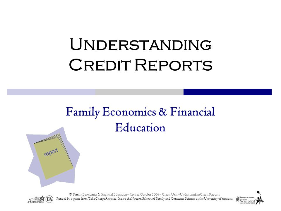© Family Economics & Financial Education – Revised October 2004 – Credit Unit –Understanding Credit Reports Funded by a grant from Take Charge America, Inc.