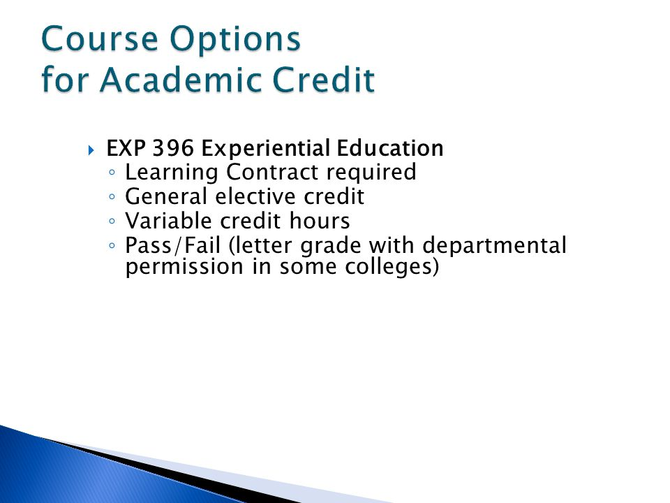 EXP 396 Experiential Education Learning Contract required General elective credit Variable credit hours Pass/Fail (letter grade with departmental perm