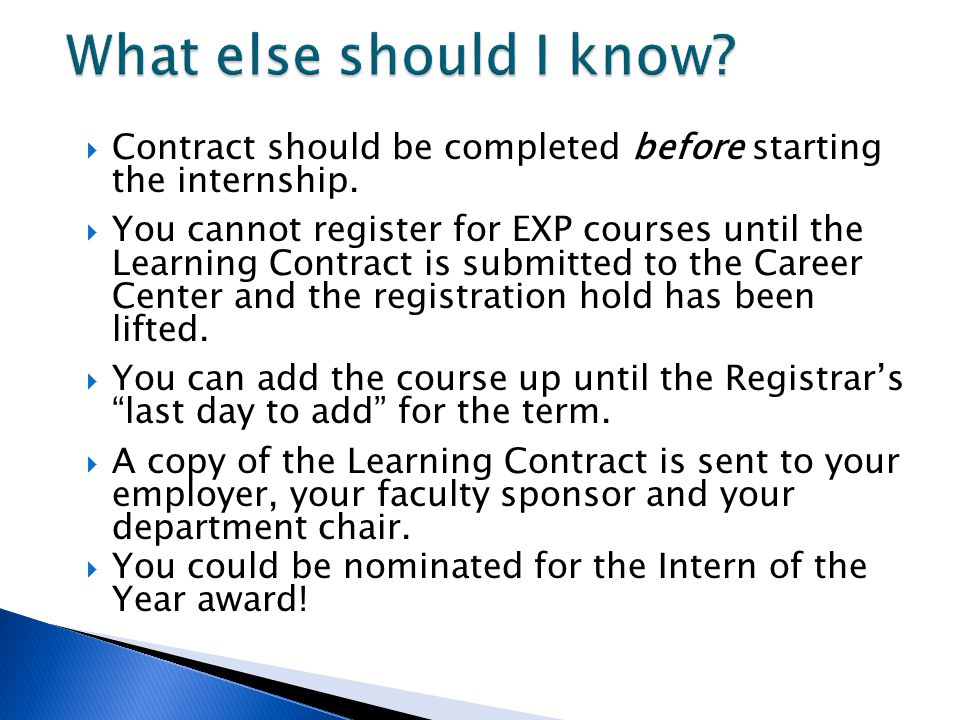Contract should be completed before starting the internship. You cannot register for EXP courses until the Learning Contract is submitted to the Caree