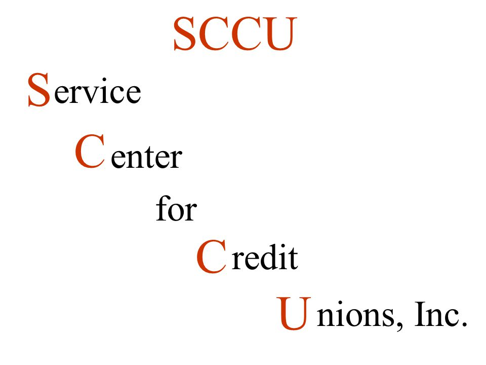 S C for C U SCCU ervice enter redit nions, Inc.