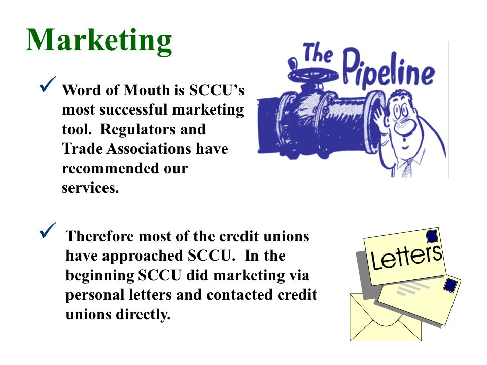Marketing Word of Mouth is SCCUs most successful marketing tool.