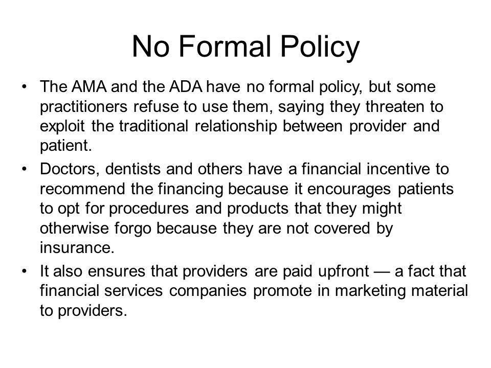 No Formal Policy The AMA and the ADA have no formal policy, but some practitioners refuse to use them, saying they threaten to exploit the traditional relationship between provider and patient.