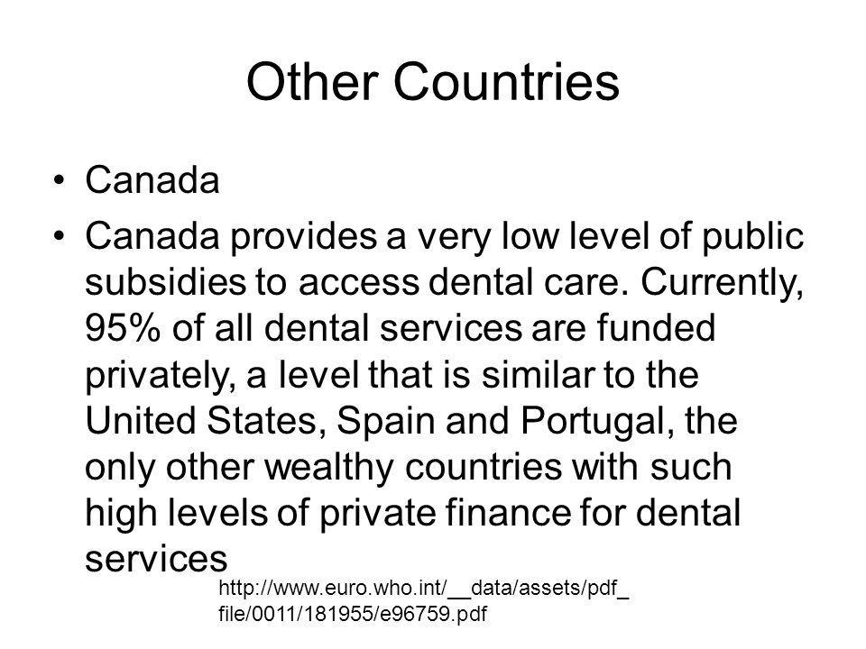 Other Countries Canada Canada provides a very low level of public subsidies to access dental care.