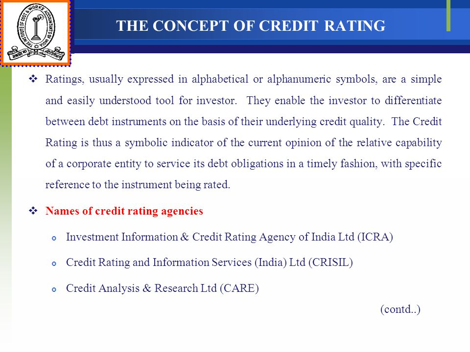 THE CONCEPT OF CREDIT RATING Ratings, usually expressed in alphabetical or alphanumeric symbols, are a simple and easily understood tool for investor.