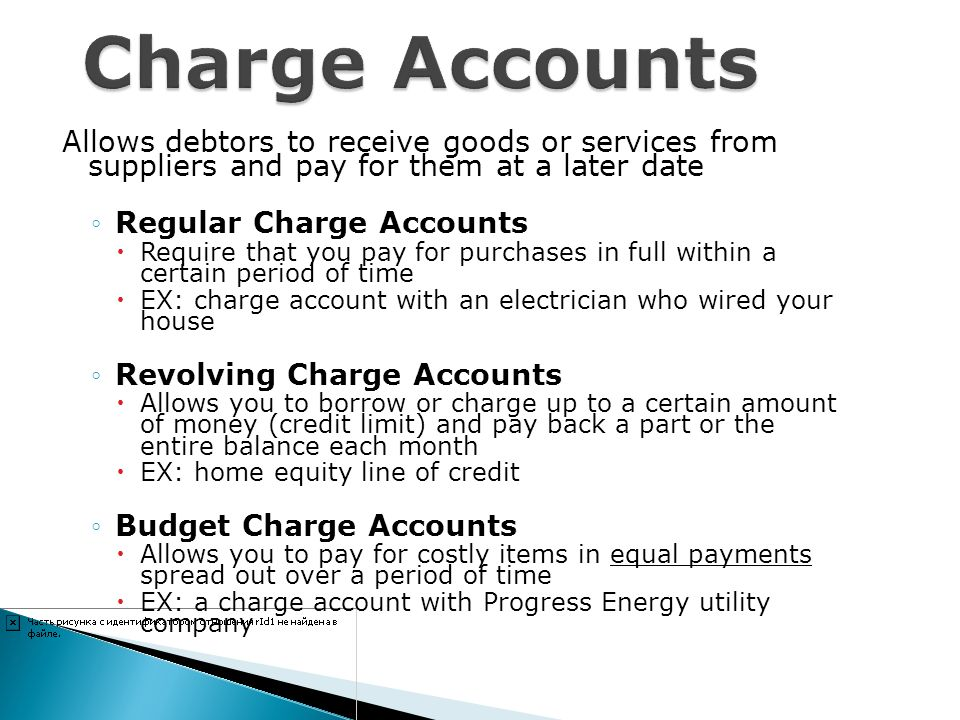 Allows debtors to receive goods or services from suppliers and pay for them at a later date Regular Charge Accounts Require that you pay for purchases
