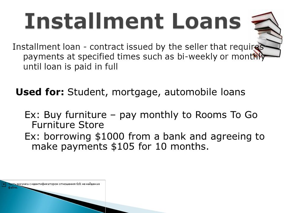 Installment loan - contract issued by the seller that requires payments at specified times such as bi-weekly or monthly until loan is paid in full Use