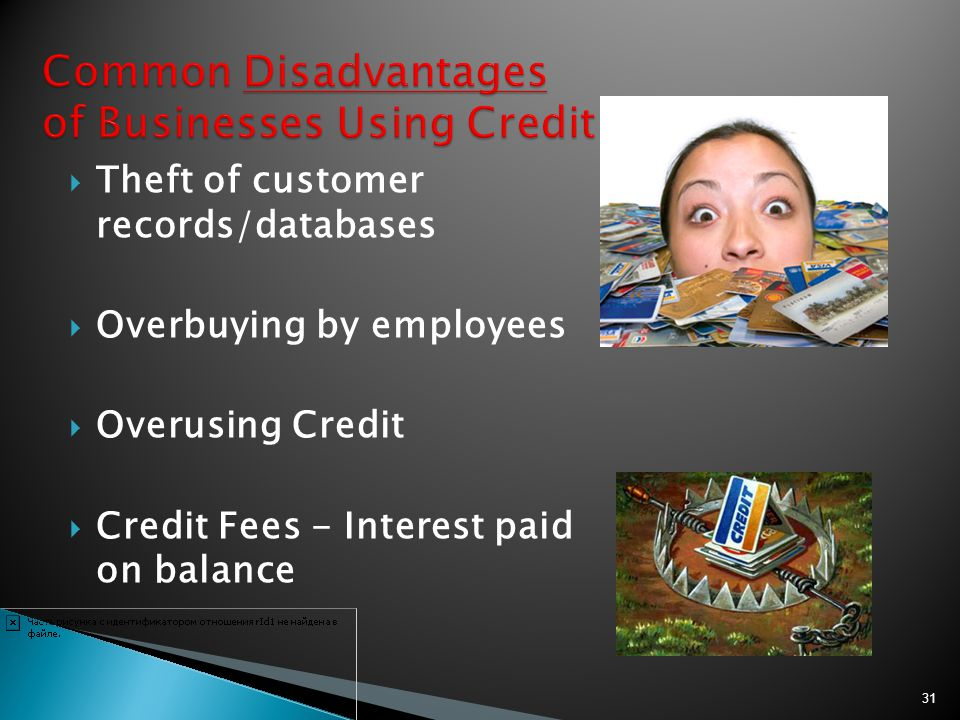 Theft of customer records/databases Overbuying by employees Overusing Credit Credit Fees - Interest paid on balance 31