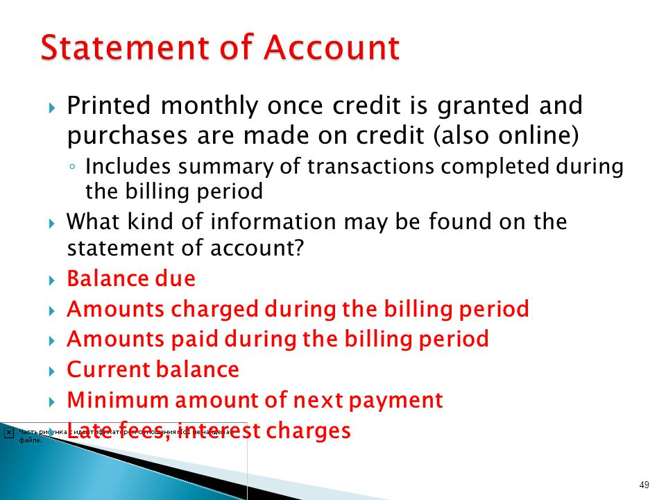 Printed monthly once credit is granted and purchases are made on credit (also online) Includes summary of transactions completed during the billing pe