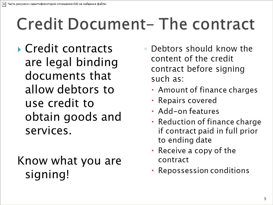 Credit contracts are legal binding documents that allow debtors to use credit to obtain goods and services. Know what you are signing! Debtors should