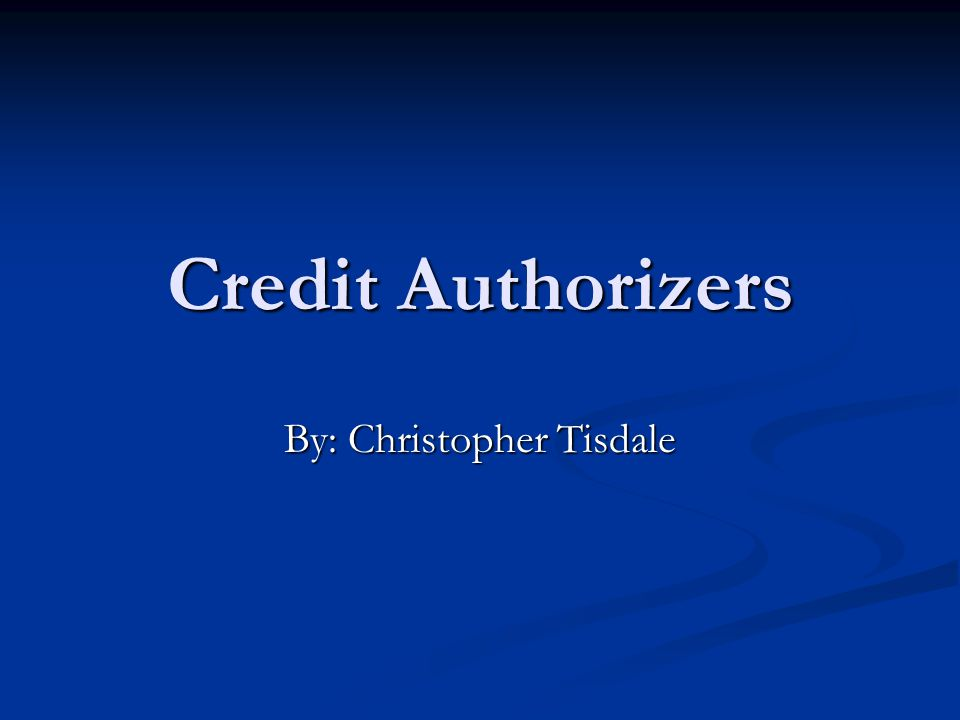 Credit Authorizers By: Christopher Tisdale