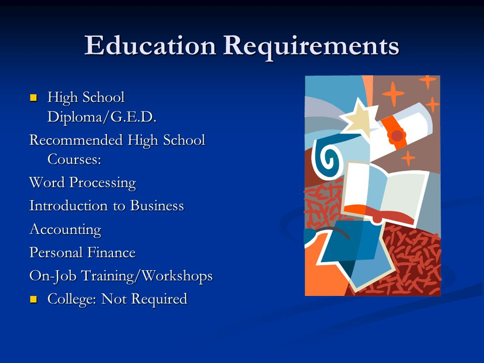 Education Requirements High School Diploma/G.E.D. High School Diploma/G.E.D.