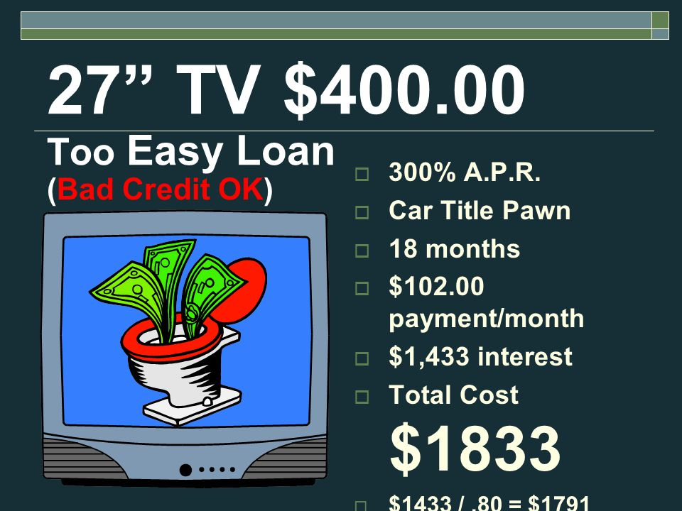 27 TV $400.00 Finance Company 36% A.P.R.