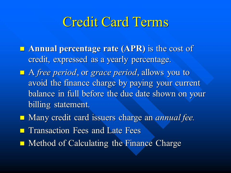 Credit Card Terms Annual percentage rate (APR) is the cost of credit, expressed as a yearly percentage. Annual percentage rate (APR) is the cost of cr