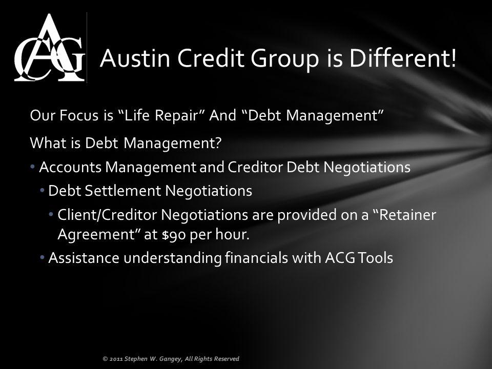 Our Focus is Life Repair And Debt Management What is Debt Management? Accounts Management and Creditor Debt Negotiations Debt Settlement Negotiations