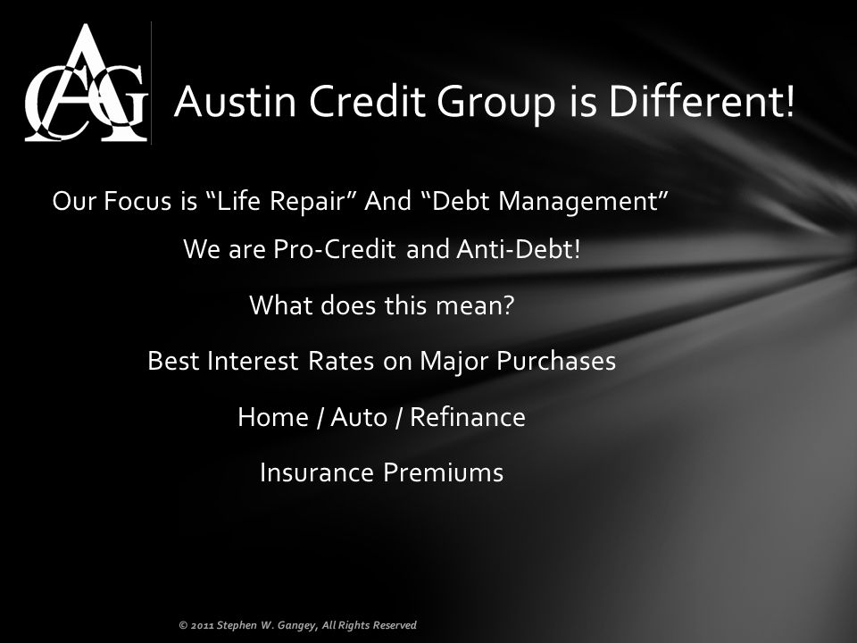 Our Focus is Life Repair And Debt Management We are Pro-Credit and Anti-Debt! What does this mean? Best Interest Rates on Major Purchases Home / Auto