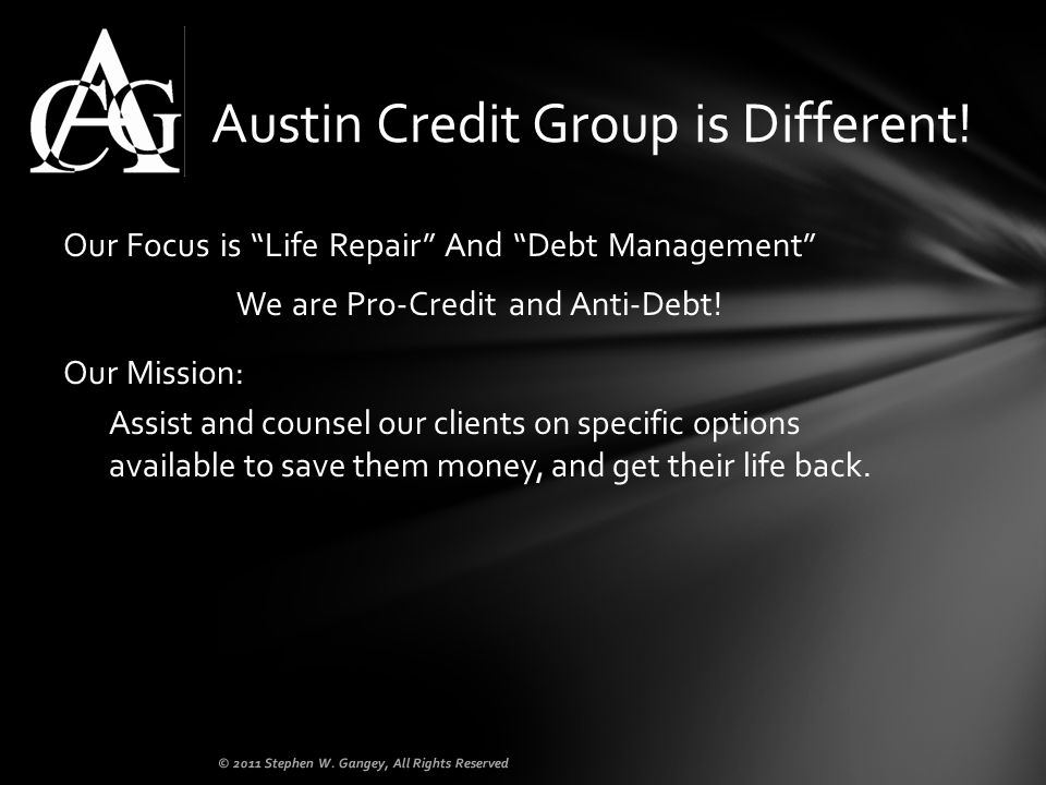 Our Focus is Life Repair And Debt Management We are Pro-Credit and Anti-Debt! Our Mission: Assist and counsel our clients on specific options availabl