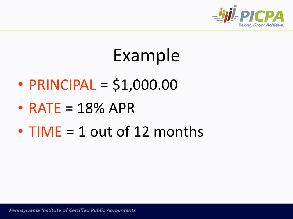 Example PRINCIPAL = $1,000.00 RATE = 18% APR TIME = 1 out of 12 months