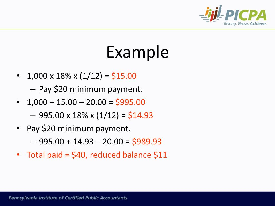 Example 1,000 x 18% x (1/12) = $15.00 – Pay $20 minimum payment.
