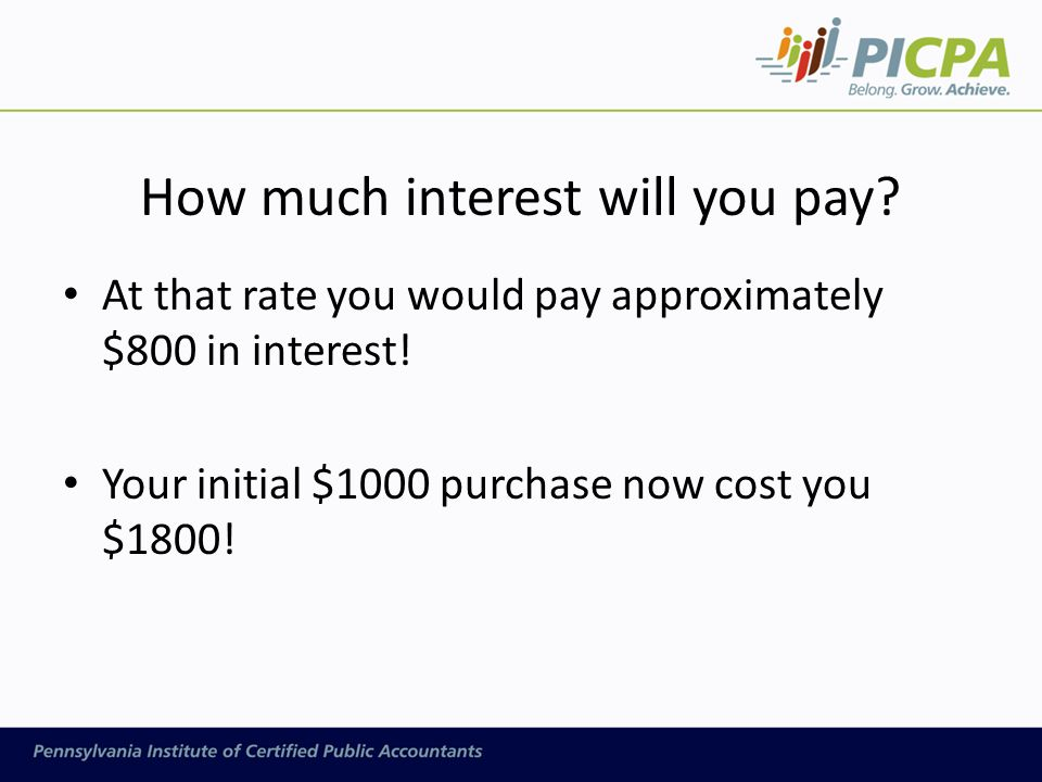 How much interest will you pay. At that rate you would pay approximately $800 in interest.