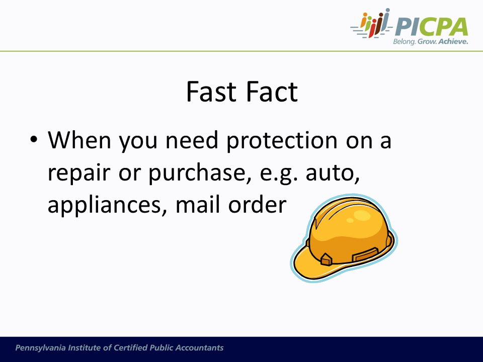 Fast Fact When you need protection on a repair or purchase, e.g. auto, appliances, mail order