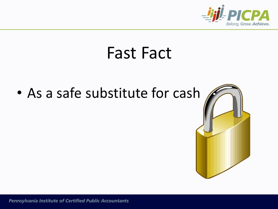 Fast Fact As a safe substitute for cash