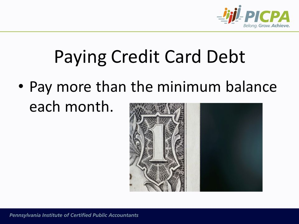 Paying Credit Card Debt Pay more than the minimum balance each month.