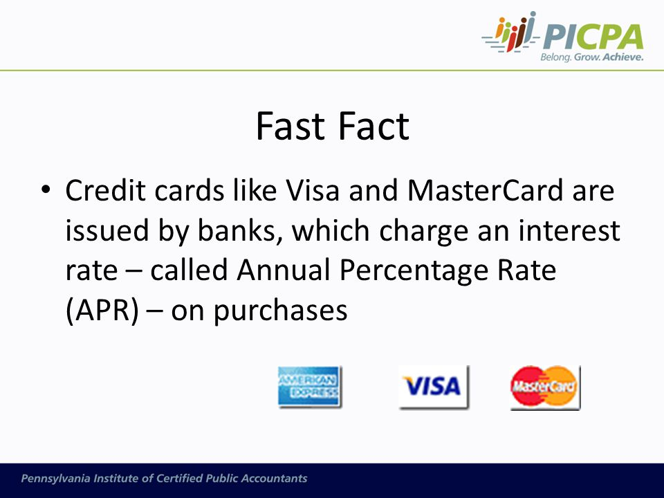 Fast Fact Credit cards like Visa and MasterCard are issued by banks, which charge an interest rate – called Annual Percentage Rate (APR) – on purchases
