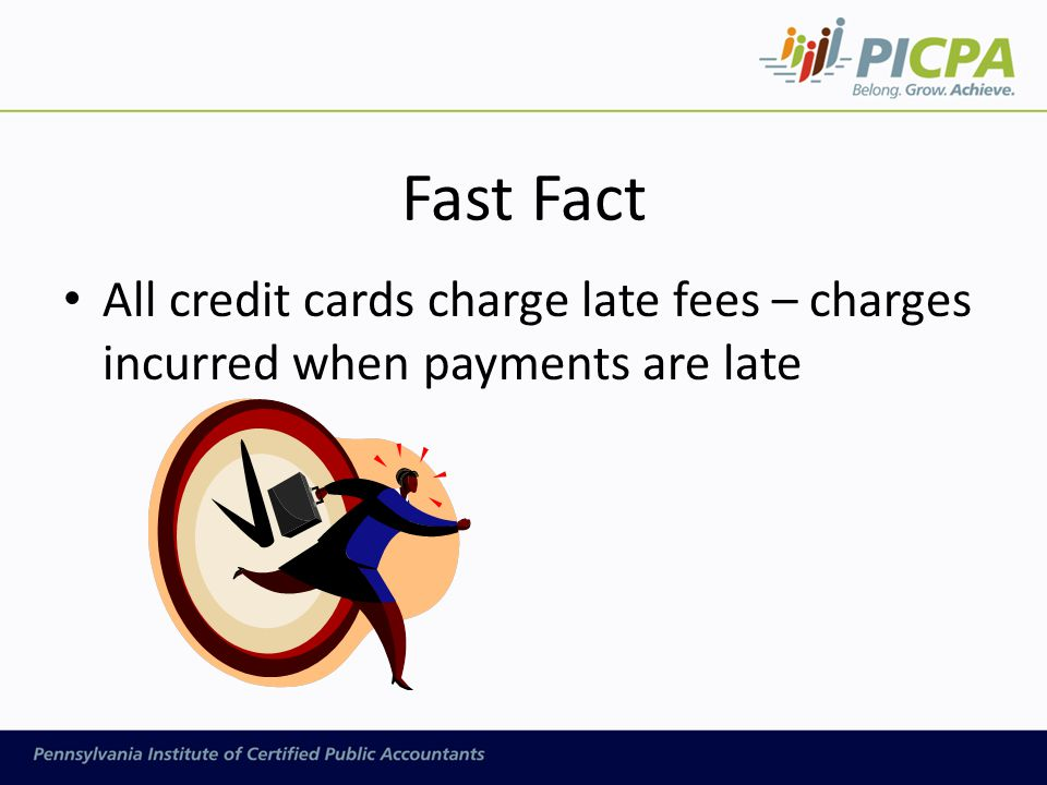 Fast Fact All credit cards charge late fees – charges incurred when payments are late