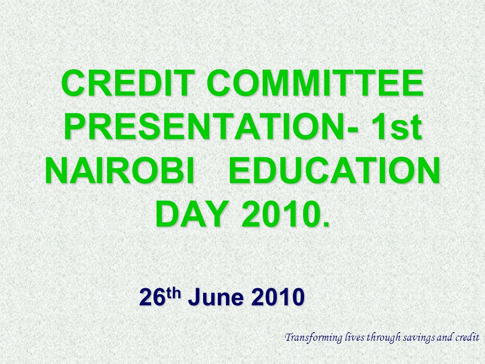 CREDIT COMMITTEE PRESENTATION- 1st NAIROBI EDUCATION DAY 2010.