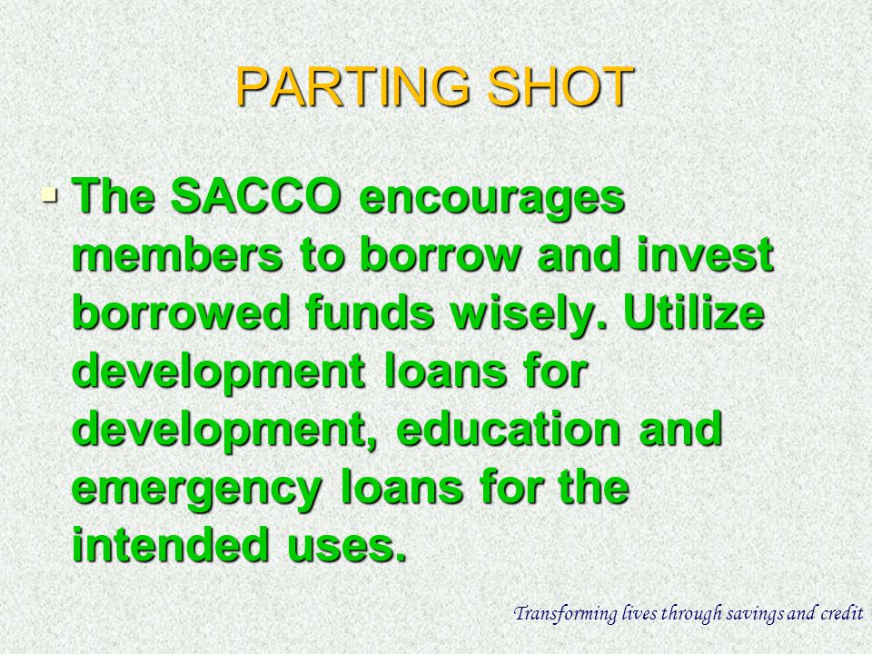 PARTING SHOT The SACCO encourages members to borrow and invest borrowed funds wisely.