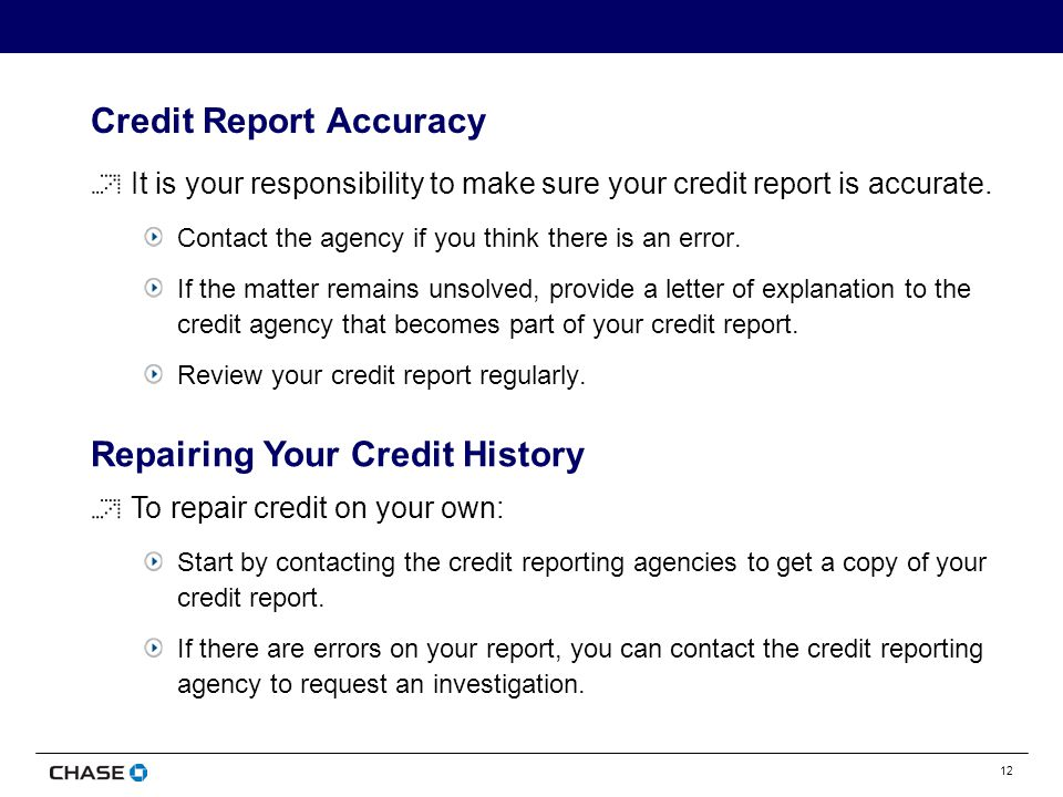 12 Credit Report Accuracy It is your responsibility to make sure your credit report is accurate.