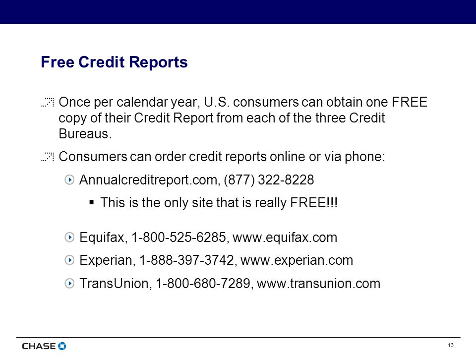 13 Free Credit Reports Once per calendar year, U.S.