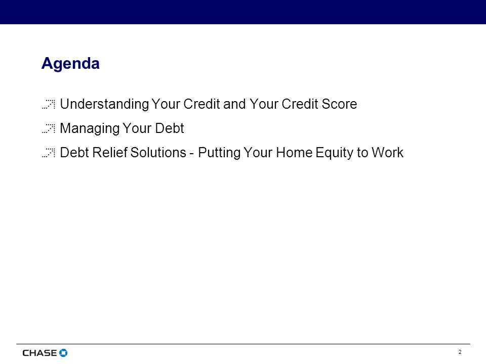2 Agenda Understanding Your Credit and Your Credit Score Managing Your Debt Debt Relief Solutions - Putting Your Home Equity to Work