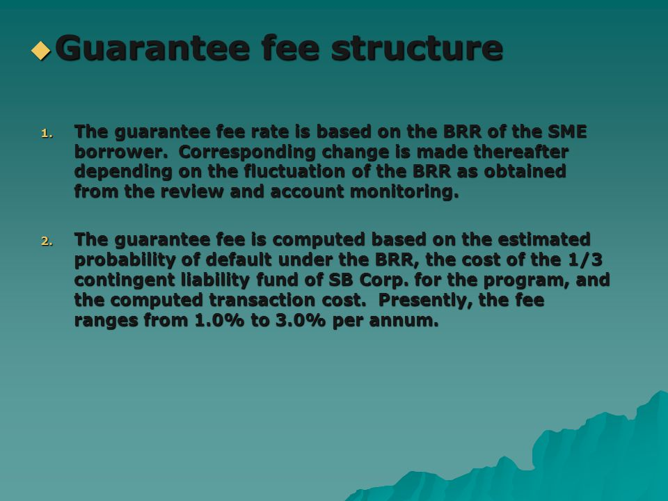 1. The guarantee fee rate is based on the BRR of the SME borrower. Corresponding change is made thereafter depending on the fluctuation of the BRR as