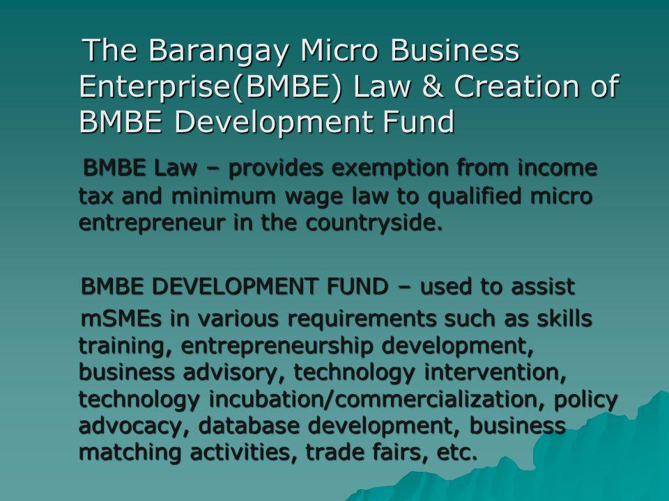 The Barangay Micro Business Enterprise(BMBE) Law & Creation of BMBE Development Fund The Barangay Micro Business Enterprise(BMBE) Law & Creation of BM