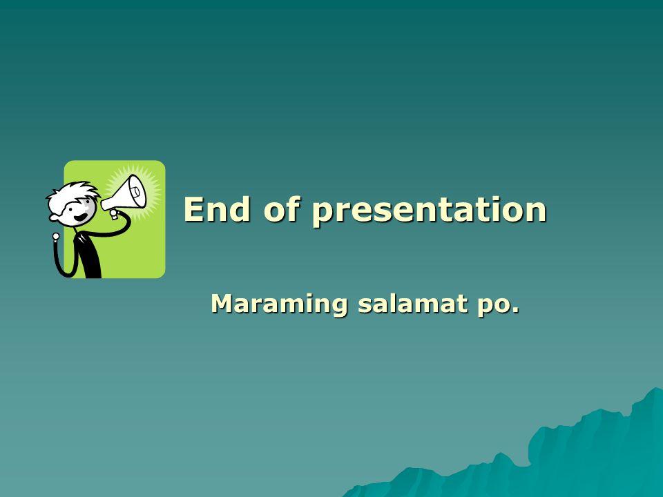 End of presentation Maraming salamat po.