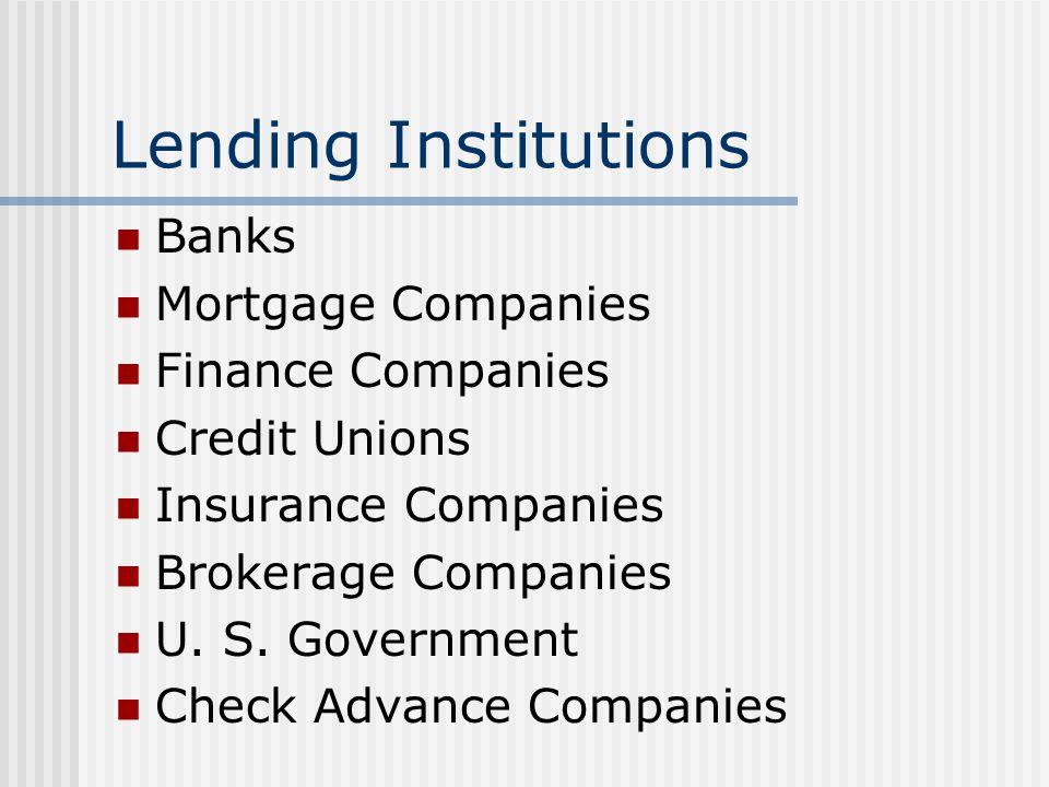 Lending Institutions Banks Mortgage Companies Finance Companies Credit Unions Insurance Companies Brokerage Companies U.